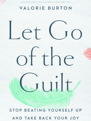 Let Go of the Guilt by Valorie Burton
