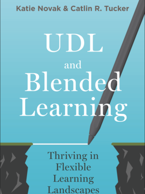 UDL and Blended Learning by Dr. Catlin Tucker