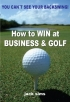 You can't see your Backswing - How to Win at Business & Golf by Jack Sims