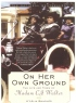 On Her Own Ground:  The Life and Times of Madam C. J. Walker by A'Lelia Bundles