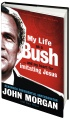 My Life as a Bush... and My Heart for Imitating Jesus by John Morgan