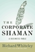 The Corporate Shaman by Richard Whiteley