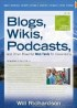 Blogs, Wikis, Podcasts and Other Powerful Web Tools for Classrooms _1 by Will Richardson