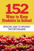 152 Ways to Keep Students in School by Franklin Schargel