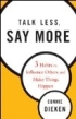 Talk Less Say More by Connie Dieken