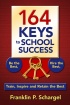 164 KEYS TO SCHOOL SUCCESS:  BE THE BEST, HIRE THE BEST, RETAIN, INSPIRE AND RETAIN THE BEST by Franklin Schargel