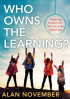 Who Owns the Learning?: Preparing Students for Success in the Digital Age by Alan November
