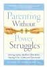 Parenting Without Power Struggles: Raising Joyful, Resilient Kids While Staying Cool, Calm and Connected by Susan Stiffelman