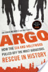 Argo: How the CIA and Hollywood Pulled Off the Most Audacious Rescue in History by Tony & Jonna Mendez