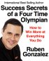 Success Secrets of a Four-Time Olympian by Ruben Gonzalez