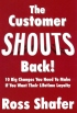 The Customer Shouts Back! by Ross Shafer