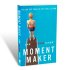 Moment Maker: You Can Live Your Life or It Will Live You  by Carlos Whittaker