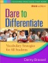 Dare to Differentiate, Third Edition: Vocabulary Strategies for All Students (Teaching Practices That Work) by Danny Brassell