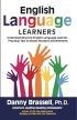 Understanding the English Language Learner: Practical Tips to Boost Student Achievement by Danny Brassell