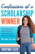 Confessions of a Scholarship Winner: The Secrets That Helped Me Win $500,000 in Free Money for College- How You Can Too! by Kristina Ellis