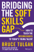 Bridging the Soft Skills Gap by Bruce Tulgan