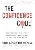 The Confidence Code: The Science and Art of Self-Assurance---What Women Should Know by Katty Kay