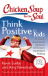Chicken Soup for the Soul : Think Positive for Kids, 101 Stories about Good Decisions, Self-Esteem, and Positive Thinking by Kevin Sorbo
