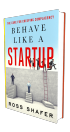 Behave Like a Start Up by Ross Shafer