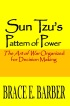 Sun Tzu's Pattern of Power, The Art of War Organized for Decision Making by Brace Barber