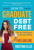 How to Graduate Debt-Free: The Best Strategies to Pay for College #NotGoingBroke by Kristina Ellis