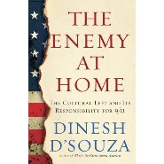 The Enemy at Home: The Cultural Left and Its Responsibility for 9/11 by Dinesh D'Souza