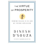 The Virtue of Prosperity: Finding Values in an Age of Techno-affluence by Dinesh D'Souza