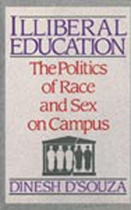 Illiberal Education: The Politics of Race and Sex on Campus by Dinesh D'Souza