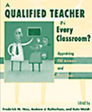 A Qualified Teacher In Every Classroom?  Appraising Old Answers and New Ideas by Andrew Rotherham