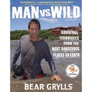 Man vs. Wild: Survival Techniques from the Most Dangerous Places on Earth by Bear Grylls