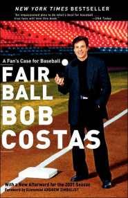 Fair Ball: A Fan's Case for Baseball  by Bob Costas