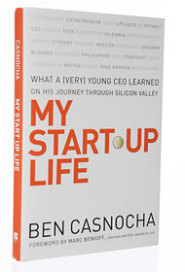 My Start-Up Life: What a (Very) Young CEO Learned on His Journey Through Silicon Valley by Ben Casnocha