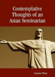 Contemplative Thoughts of an Asian Seminarian by Dr Seamus Phan GCSP