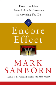 The Encore Effect: How to Achieve Remarkable Performance in Anything You Do by Mark Sanborn