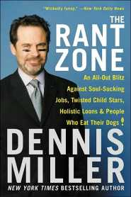 The Rant Zone: An All-Out Blitz Against Soul-Sucking Jobs, Twisted Child Stars, Holistic Loons, and People Who Eat Their Dogs! by Dennis Miller