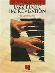A Classical Approach to Jazz Piano Improvisation  by Dominic Alldis