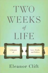 Two Weeks of Life: A Memoir of Love, Death, and Politics  by Eleanor Clift