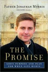 The Promise: God's Purpose and Plan for When Life Hurts  by Father Jonathan Morris