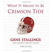 What It Means To Be Crimson Tide: Gene Stallings and Alabama's Greatest Players (What It Means)  by Gene Stallings