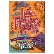 Live a Thousand Years: Have the Time of Your Life  by Giovanni Livera