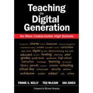 Teaching the Digital Generation: No More Cookie-Cutter High Schools  by Ian Jukes