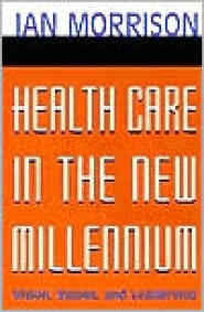 Health Care in the New Millennium: Vision, Values, and Leadership  by Ian Morrison