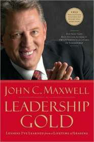 Leadership Gold: Lessons I've Learned from a Lifetime of Leading  by John Maxwell