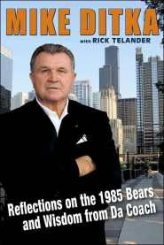 Mike Ditka: Reflections on the 1985 Bears and Wisdom from Da Coach  by Mike Ditka