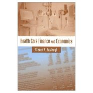 Health Care Finance and Economics  by Steven Eastaugh