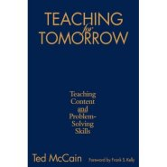 Teaching for Tomorrow: Teaching Content and Problem-Solving Skills  by Ted McCain