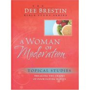 A Woman of Moderation (The Dee Brestin Bible Study Series)  by Dee Brestin