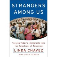 Strangers Among Us: Turning Today's Immigrants into the Americans of Tomorrow by Linda Chavez