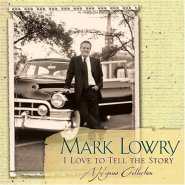 I Love to Tell the Story  by Mark Lowry