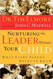 Nurturing the Leader within Your Child by Tim Elmore